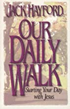 Our Daily Walk by Jack W. Hayford