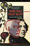 Bartlett, Neil: Who Was That Man?: A Present for Mr. Oscar Wilde