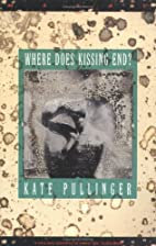 Where Does Kissing End? by Kate Pullinger