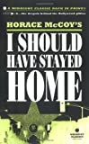 McCoy, Horace: I Should Have Stayed Home (Midnight Classics)