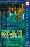 Pelecanos, George P.: Down by the River Where the Dead Men Go
