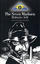 The Seven Madmen by Roberto Arlt