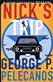 Pelecanos, George P.: Nick&#39;s Trip