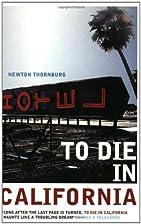 To Die In California by Newton Thornburg