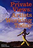 Palmer, Judith: Private Views: Artists Working Today