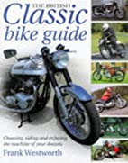The British Classic Bike Guide by Westworth