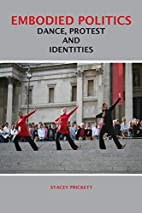 Embodied Politics: Dance, Protest and…