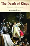 Evans, Michael: The Death of Kings : Royal Deaths in Medieval England