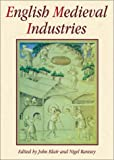 Blair, John: English Medieval Industries: Craftsmen, Techniques, Products