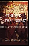 Williams, Ann: Aethelred the Unready: The Ill-Counselled King