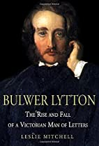 Bulwer Lytton: The Rise and Fall of a…