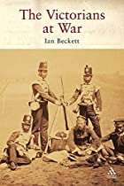 The Victorians at War by I. F. W. Beckett