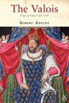 The Valois: Kings of France 1328-1589 by…