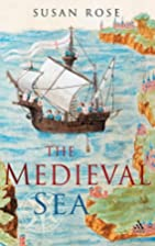 The Medieval Sea by Susan Rose