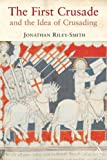 Riley-Smith, Jonathan: The First Crusade and the Idea of Crusading