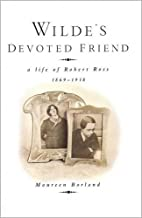 Wilde's Devoted Friend: A Life of Robert…