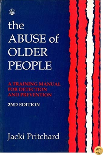 The Abuse of Older People: A Training Manual for Detection and Prevention Second Edition