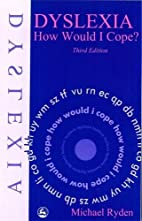 Dyslexia: How Would I Cope? by Michael Ryden