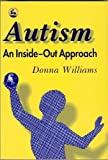 Williams, Donna: Autism-An Inside-Out Approach: An Innovative Look at the Mechanics of 'Autism' and Its Developmental 'Cousins'