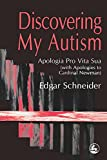 Schneider, Edgar: Discovering My Autism: Apologia Pro Vita Sua (With Apologies to Cardinal Newman)