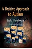 Waterhouse, Stella: A Positive Approach to Autism