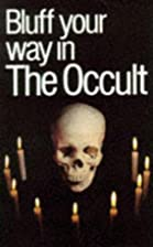 Bluff Your Way in the Occult by Alexander C.…