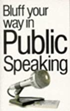 Bluff Your Way in Public Speaking (The…
