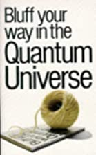 Bluff Your Way in the Quantum Universe…