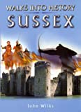 Wilks, John: Walks into History: Sussex
