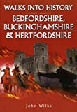 Wilks, John: Walks into History Bedfordshire, Buckinghamshire and Hertfordshire (Historic Walks)