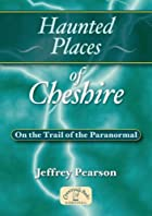 Haunted Places of Cheshire - On the Trail of…