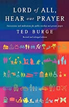 Lord of All, Hear our Prayer by Ted Burge