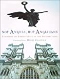 Chadwick, Henry: Not Angels, but Anglicans: A History of Christianity in the British Isles