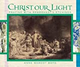 Boyd, Anne: Christ Our Light : Praying with Rembrandt's Etchings of the Life of Christ