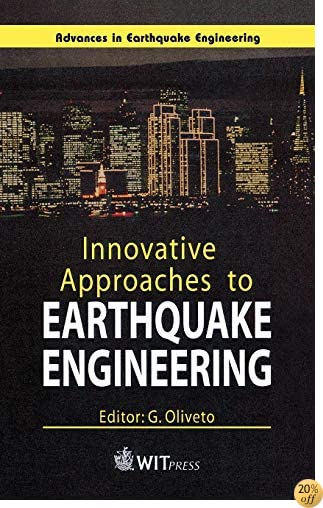 Innovative Approaches to Earthquake Engineering (Advances in Earthquake Engineering Vol. 10)