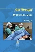 Get Through MRCOG Part 2: MCQs (Get Through…