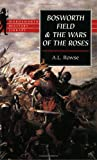 Rowse, A. L.: Bosworth Field &amp; the Wars of the Roses