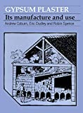 Coburn, Andrew: The Gypsum Plaster: Its Manufacture and Use