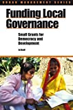 Beall, Jo: Funding Local Governance: Small Grants for Democracy and Development (Urban Management Series)
