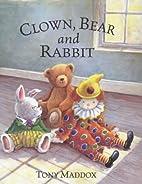 Clown, Bear and Rabbit by Tony Maddox