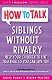 Faber, Adele: Siblings without Rivalry: How to Help Your Children Live Together So You Can Live Too
