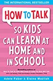 Faber, Adele: How to Talk So Kids Can Learn: At Home and in School