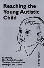 Reaching the Young Autistic Child by Sibylle…