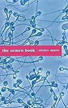 The Semen Book by Vivien Marx