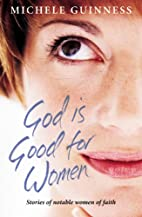 God is Good for Women: Stories of Notable…