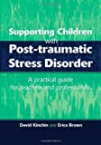 Kinchin, David: Supporting Children with Post Tramautic Stress Disorder: A Practical Guide for Teachers and Profesionals