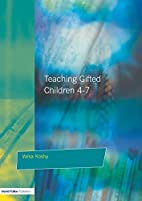 Teaching Gifted Children 4-7: A Guide for…