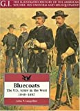 Langellier, John P.: Bluecoats: The U.S. Army in the West, 1848-1897