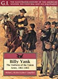 Langellier, John P.: Billy Yank: The Uniform of the Union Army, 1861-1865