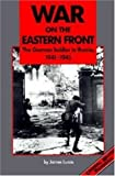 Lucas, James: War on the Eastern Front: The German Soldier in Russia, 1941-1945